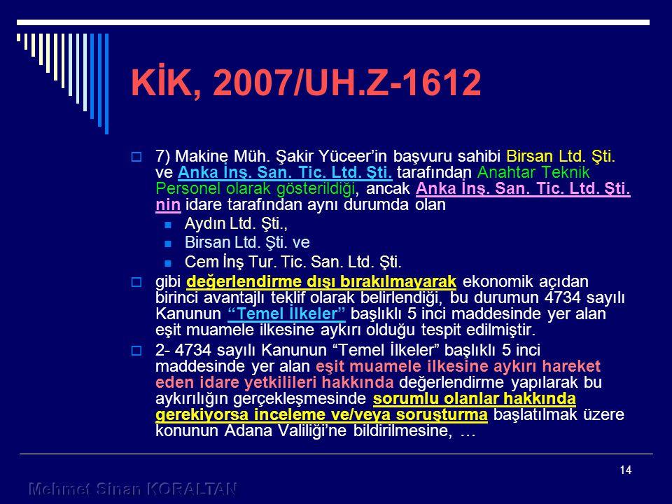 14 KİK, 2007/UH.Z-1612  7) Makine Müh.Şakir Yüceer'in başvuru sahibi Birsan Ltd.