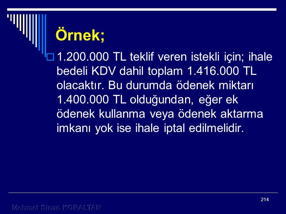 Örnek;  1.200.000 TL teklif veren istekli için; ihale bedeli KDV dahil toplam 1.416.000 TL olacaktır.