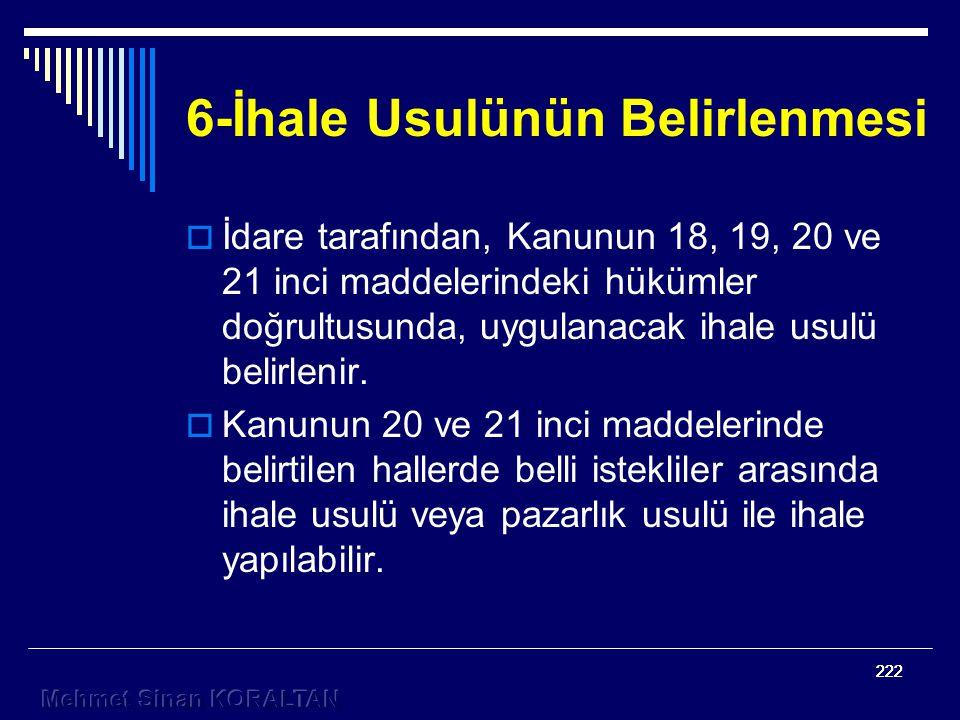 222 6-İhale Usulünün Belirlenmesi  İdare tarafından, Kanunun 18, 19, 20 ve 21 inci maddelerindeki hükümler doğrultusunda, uygulanacak ihale usulü belirlenir.