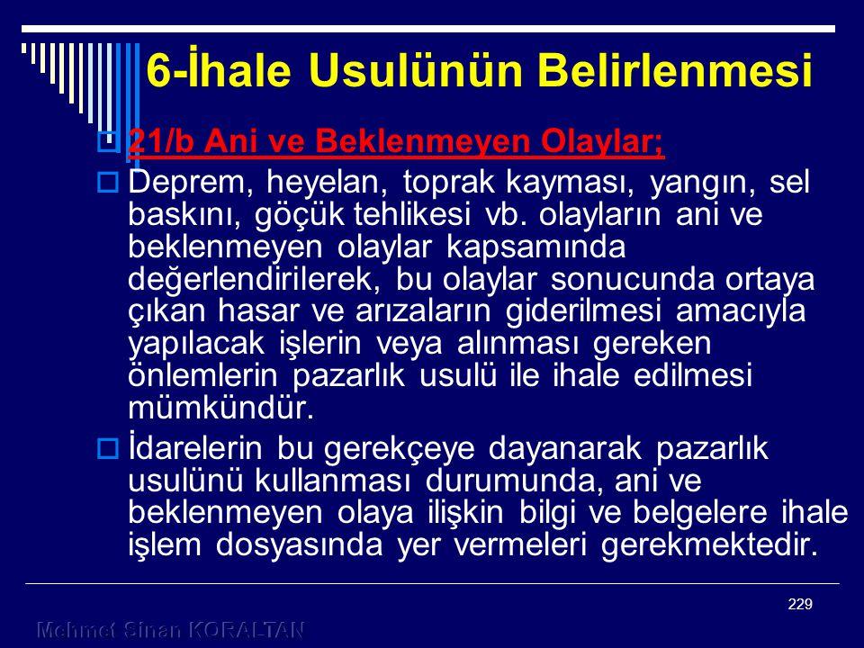 6-İhale Usulünün Belirlenmesi  21/b Ani ve Beklenmeyen Olaylar;  Deprem, heyelan, toprak kayması, yangın, sel baskını, göçük tehlikesi vb.