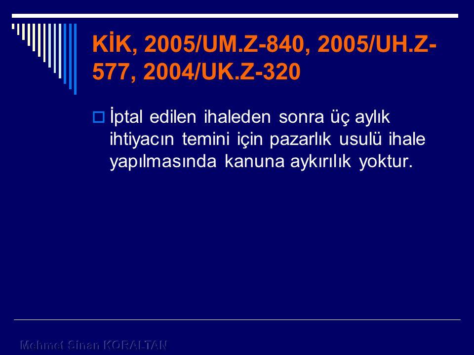 KİK, 2005/UM.Z-840, 2005/UH.Z- 577, 2004/UK.Z-320  İptal edilen ihaleden sonra üç aylık ihtiyacın temini için pazarlık usulü ihale yapılmasında kanuna aykırılık yoktur.