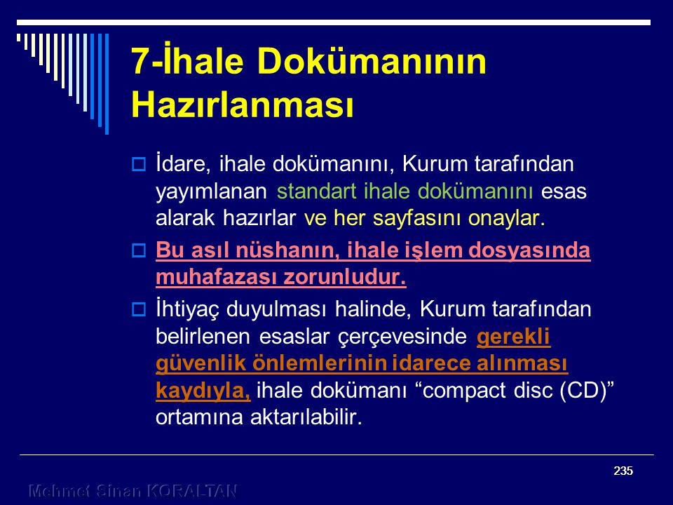 235  İdare, ihale dokümanını, Kurum tarafından yayımlanan standart ihale dokümanını esas alarak hazırlar ve her sayfasını onaylar.