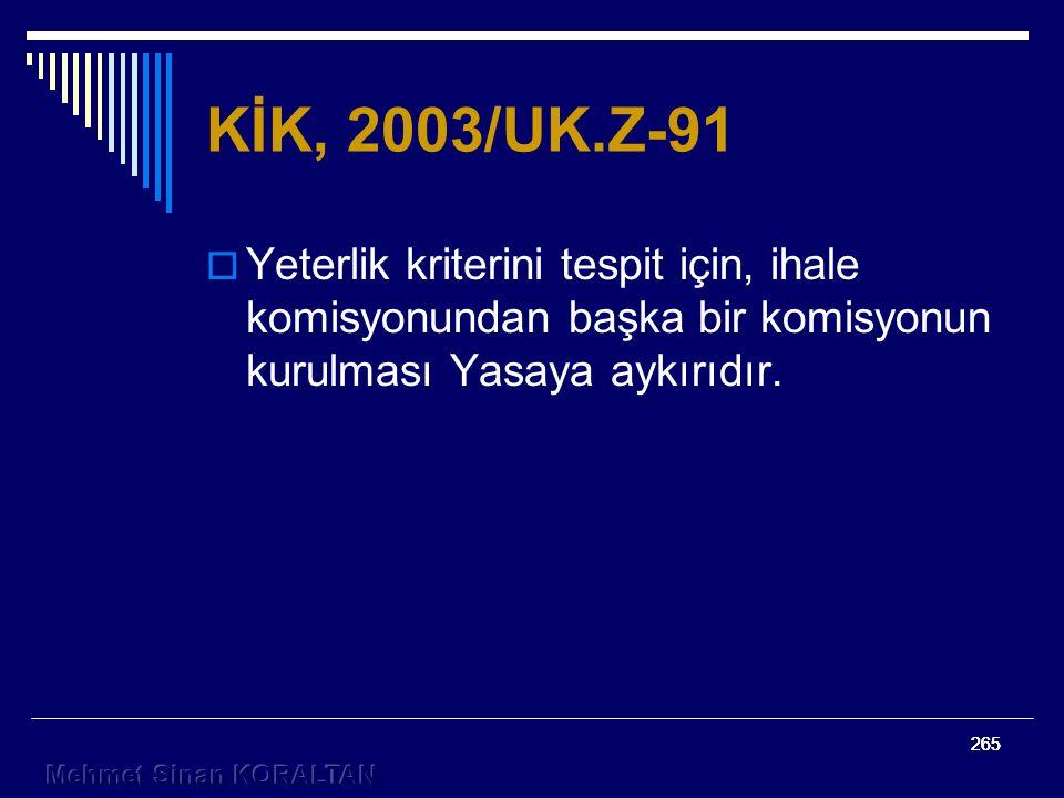 265 KİK, 2003/UK.Z-91  Yeterlik kriterini tespit için, ihale komisyonundan başka bir komisyonun kurulması Yasaya aykırıdır.