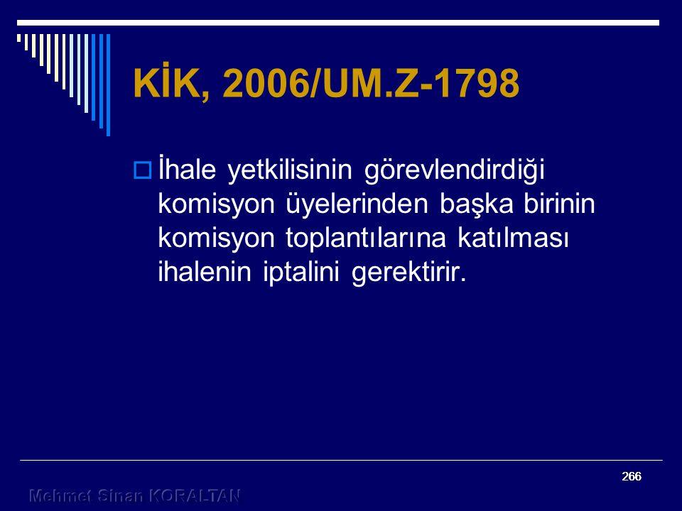266 KİK, 2006/UM.Z-1798  İhale yetkilisinin görevlendirdiği komisyon üyelerinden başka birinin komisyon toplantılarına katılması ihalenin iptalini gerektirir.