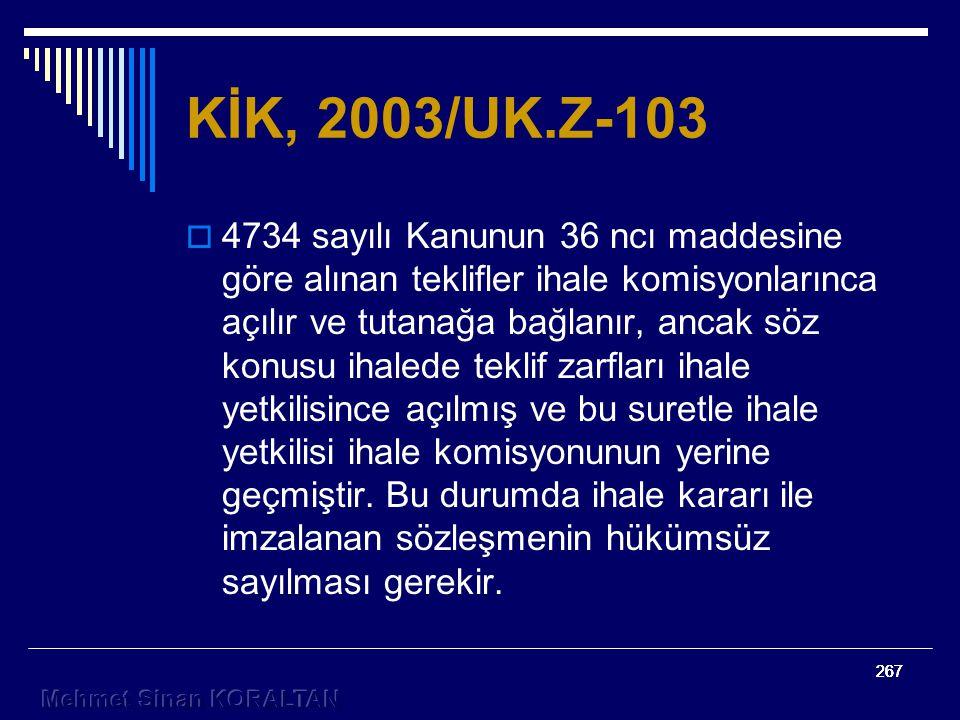267 KİK, 2003/UK.Z-103  4734 sayılı Kanunun 36 ncı maddesine göre alınan teklifler ihale komisyonlarınca açılır ve tutanağa bağlanır, ancak söz konusu ihalede teklif zarfları ihale yetkilisince açılmış ve bu suretle ihale yetkilisi ihale komisyonunun yerine geçmiştir.