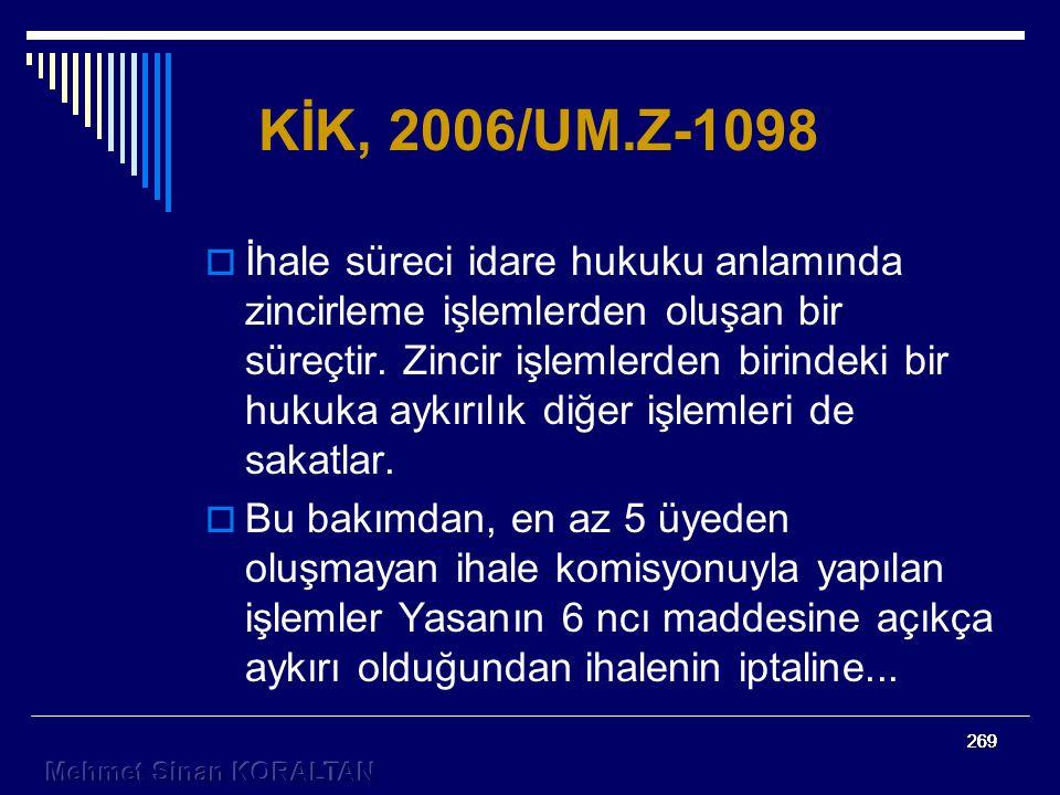 269 KİK, 2006/UM.Z-1098  İhale süreci idare hukuku anlamında zincirleme işlemlerden oluşan bir süreçtir.