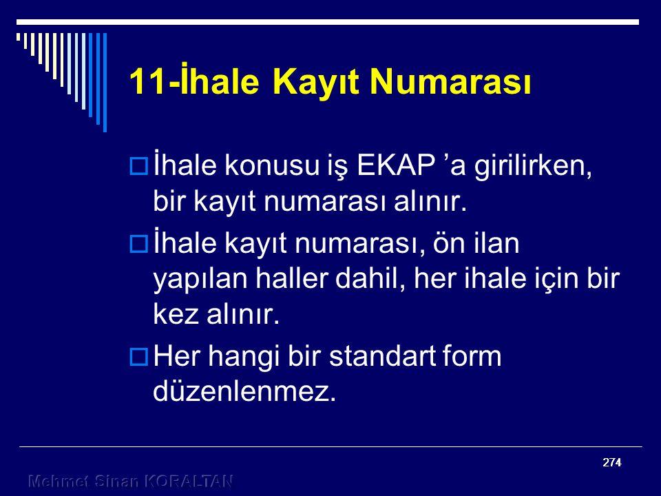 274 11-İhale Kayıt Numarası  İhale konusu iş EKAP 'a girilirken, bir kayıt numarası alınır.