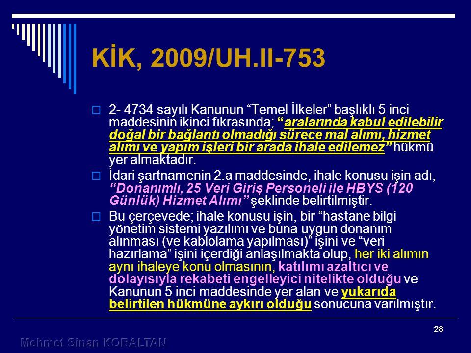 28 KİK, 2009/UH.II-753  2- 4734 sayılı Kanunun Temel İlkeler başlıklı 5 inci maddesinin ikinci fıkrasında; aralarında kabul edilebilir doğal bir bağlantı olmadığı sürece mal alımı, hizmet alımı ve yapım işleri bir arada ihale edilemez hükmü yer almaktadır.