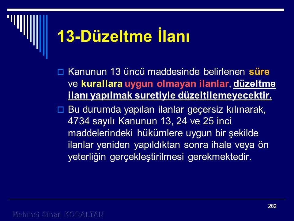 282 13-Düzeltme İlanı  Kanunun 13 üncü maddesinde belirlenen süre ve kurallara uygun olmayan ilanlar, düzeltme ilanı yapılmak suretiyle düzeltilemeyecektir.