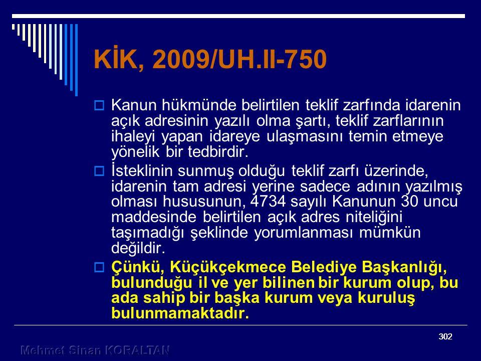 302 KİK, 2009/UH.II-750  Kanun hükmünde belirtilen teklif zarfında idarenin açık adresinin yazılı olma şartı, teklif zarflarının ihaleyi yapan idareye ulaşmasını temin etmeye yönelik bir tedbirdir.