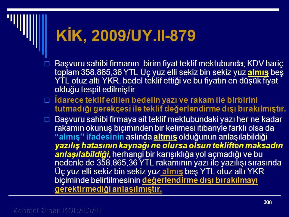 308 KİK, 2009/UY.II-879  Başvuru sahibi firmanın birim fiyat teklif mektubunda; KDV hariç toplam 358.865,36 YTL Üç yüz elli sekiz bin sekiz yüz almış beş YTL otuz altı YKR.
