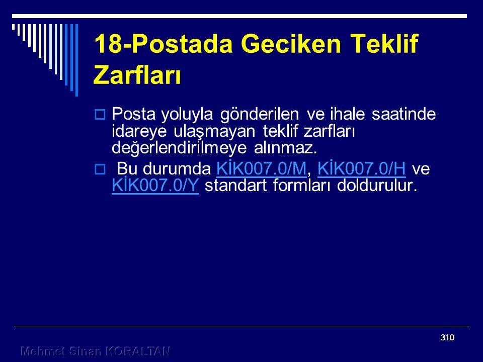 310 18-Postada Geciken Teklif Zarfları  Posta yoluyla gönderilen ve ihale saatinde idareye ulaşmayan teklif zarfları değerlendirilmeye alınmaz.