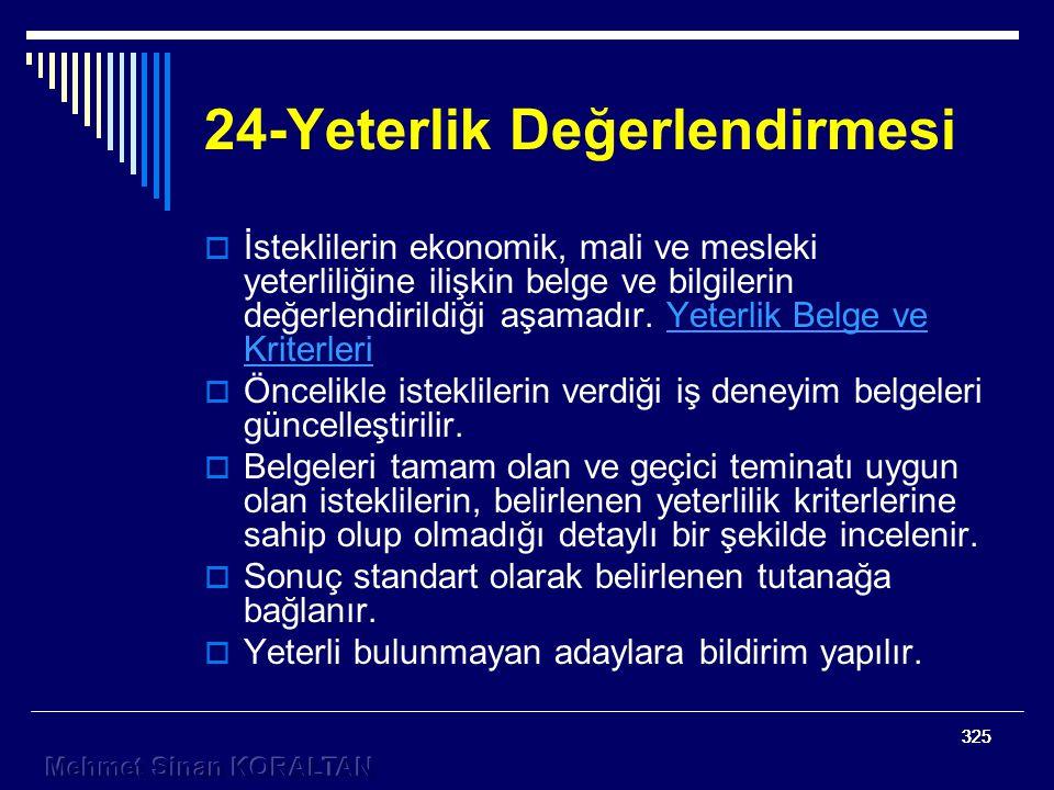 325 24-Yeterlik Değerlendirmesi  İsteklilerin ekonomik, mali ve mesleki yeterliliğine ilişkin belge ve bilgilerin değerlendirildiği aşamadır.