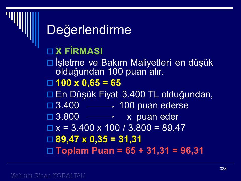 338 Değerlendirme  X FİRMASI  İşletme ve Bakım Maliyetleri en düşük olduğundan 100 puan alır.