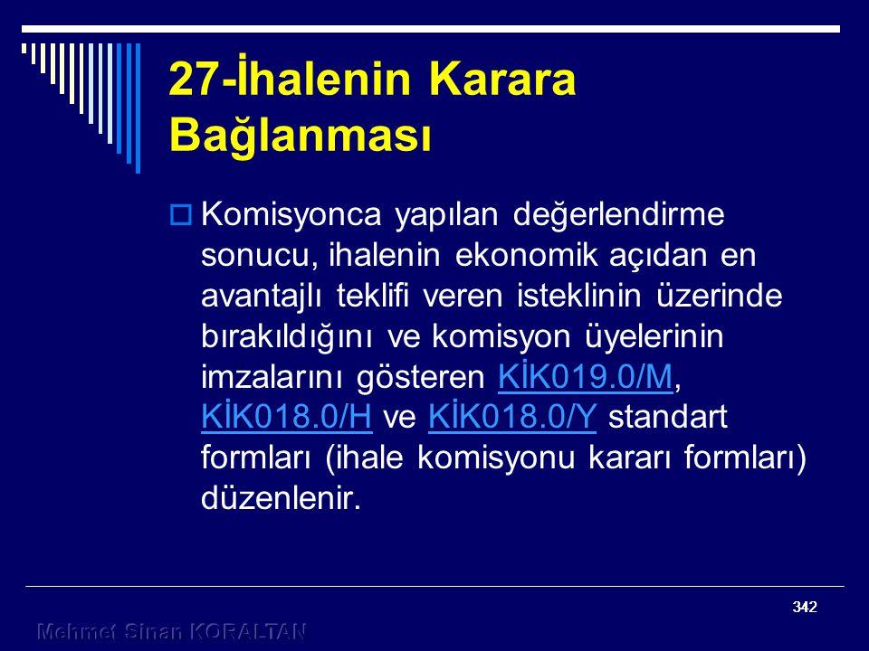 342 27-İhalenin Karara Bağlanması  Komisyonca yapılan değerlendirme sonucu, ihalenin ekonomik açıdan en avantajlı teklifi veren isteklinin üzerinde bırakıldığını ve komisyon üyelerinin imzalarını gösteren KİK019.0/M, KİK018.0/H ve KİK018.0/Y standart formları (ihale komisyonu kararı formları) düzenlenir.KİK019.0/M KİK018.0/HKİK018.0/Y