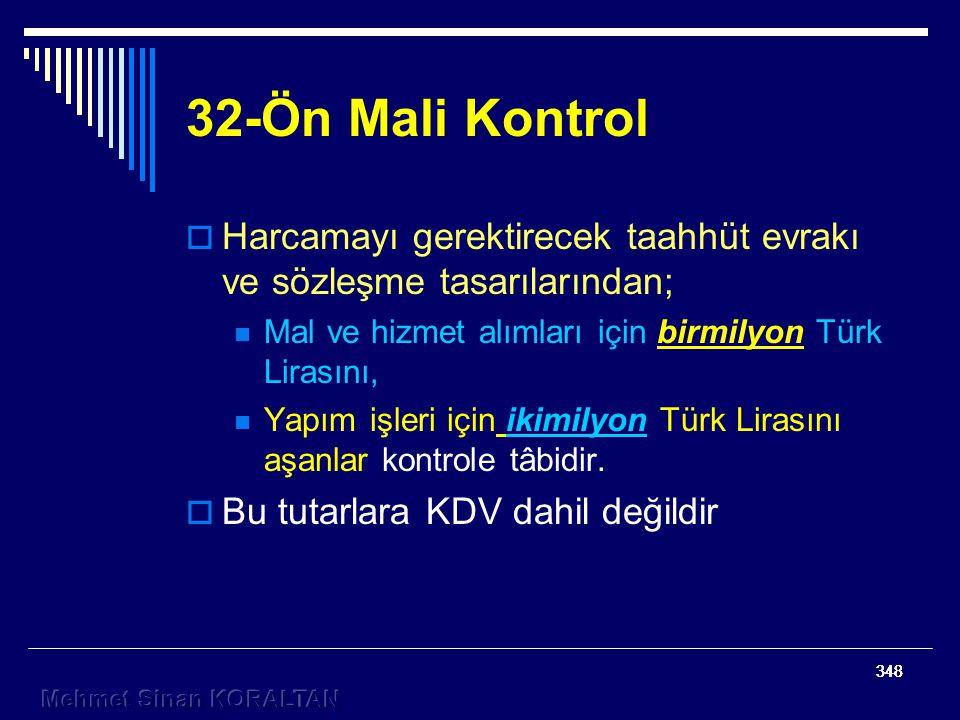 348 32-Ön Mali Kontrol  Harcamayı gerektirecek taahhüt evrakı ve sözleşme tasarılarından; Mal ve hizmet alımları için birmilyon Türk Lirasını, Yapım işleri için ikimilyon Türk Lirasını aşanlar kontrole tâbidir.