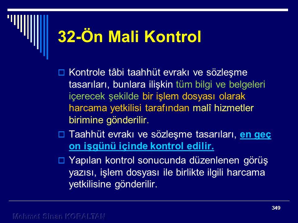 349 32-Ön Mali Kontrol  Kontrole tâbi taahhüt evrakı ve sözleşme tasarıları, bunlara ilişkin tüm bilgi ve belgeleri içerecek şekilde bir işlem dosyası olarak harcama yetkilisi tarafından malî hizmetler birimine gönderilir.