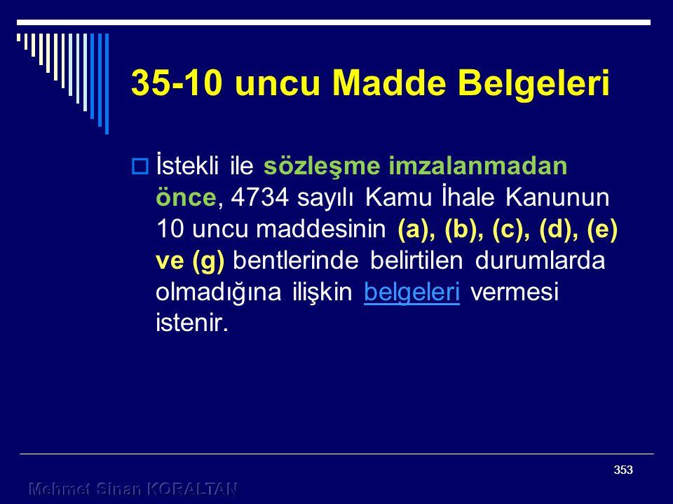 353 35-10 uncu Madde Belgeleri  İstekli ile sözleşme imzalanmadan önce, 4734 sayılı Kamu İhale Kanunun 10 uncu maddesinin (a), (b), (c), (d), (e) ve (g) bentlerinde belirtilen durumlarda olmadığına ilişkin belgeleri vermesi istenir.belgeleri 353