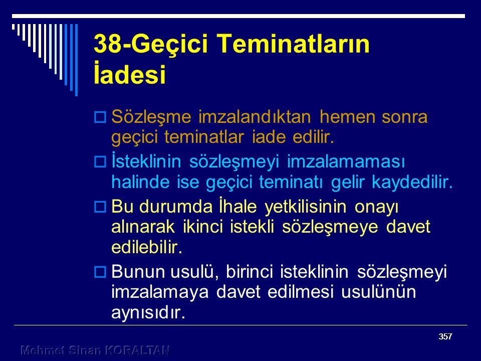 357 38-Geçici Teminatların İadesi  Sözleşme imzalandıktan hemen sonra geçici teminatlar iade edilir.