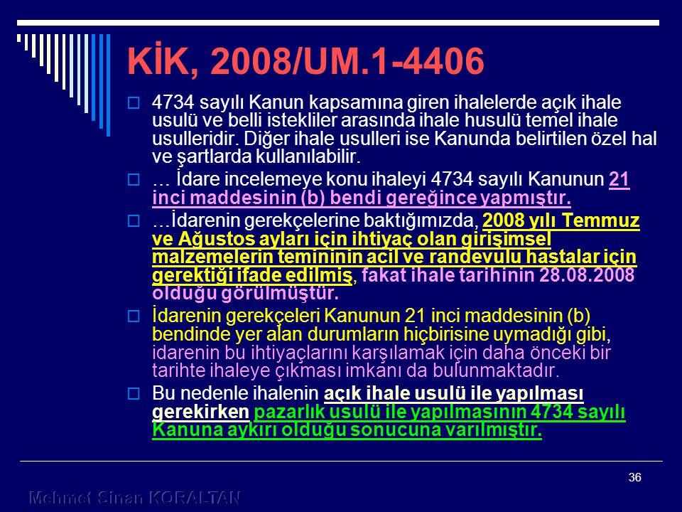 36 KİK, 2008/UM.1-4406  4734 sayılı Kanun kapsamına giren ihalelerde açık ihale usulü ve belli istekliler arasında ihale husulü temel ihale usulleridir.