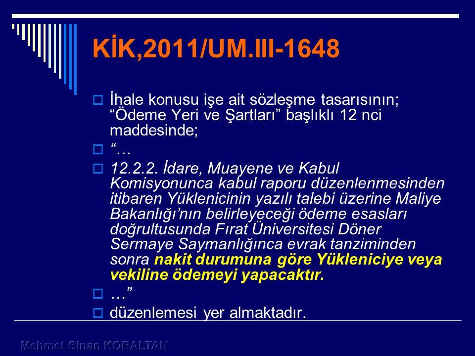 KİK,2011/UM.III-1648  İhale konusu işe ait sözleşme tasarısının; Ödeme Yeri ve Şartları başlıklı 12 nci maddesinde;  …  12.2.2.