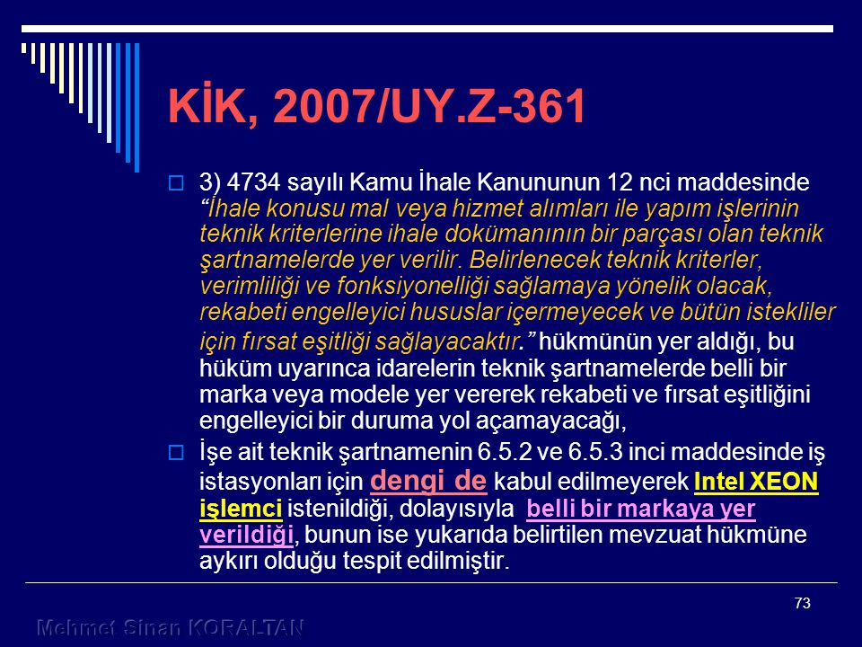 73 KİK, 2007/UY.Z-361  3) 4734 sayılı Kamu İhale Kanununun 12 nci maddesinde İhale konusu mal veya hizmet alımları ile yapım işlerinin teknik kriterlerine ihale dokümanının bir parçası olan teknik şartnamelerde yer verilir.