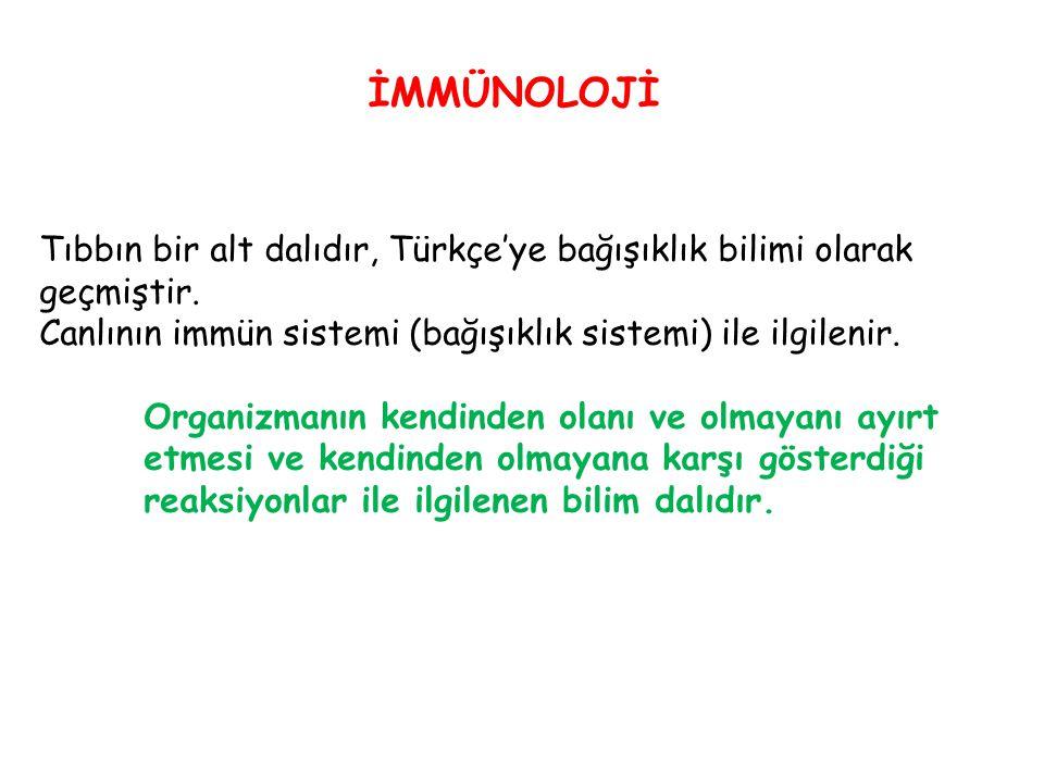 İMMÜNOLOJİ Tıbbın bir alt dalıdır, Türkçe'ye bağışıklık bilimi olarak geçmiştir. Canlının immün sistemi (bağışıklık sistemi) ile ilgilenir. Organizman