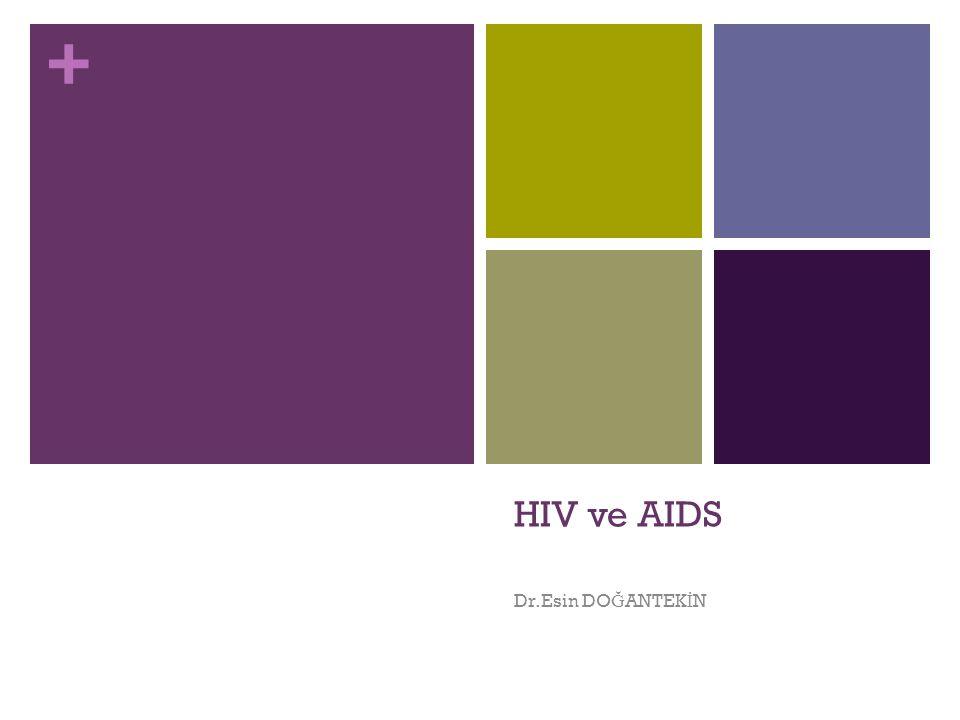 + HIV ve AIDS Dr.Esin DO Ğ ANTEK İ N