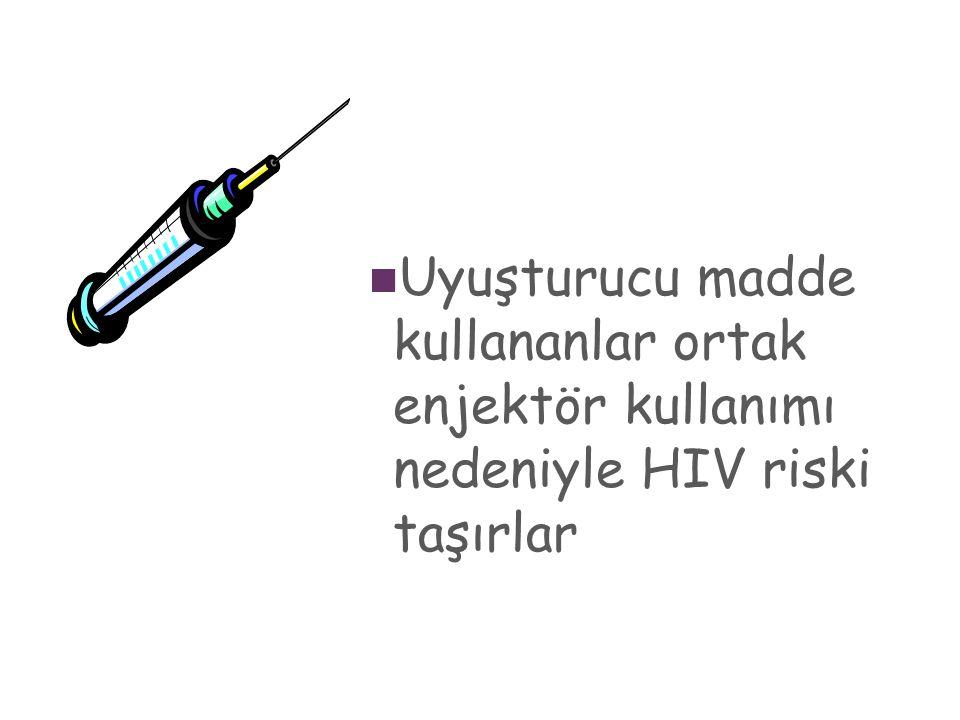 11 Uyuşturucu madde kullananlar ortak enjektör kullanımı nedeniyle HIV riski taşırlar