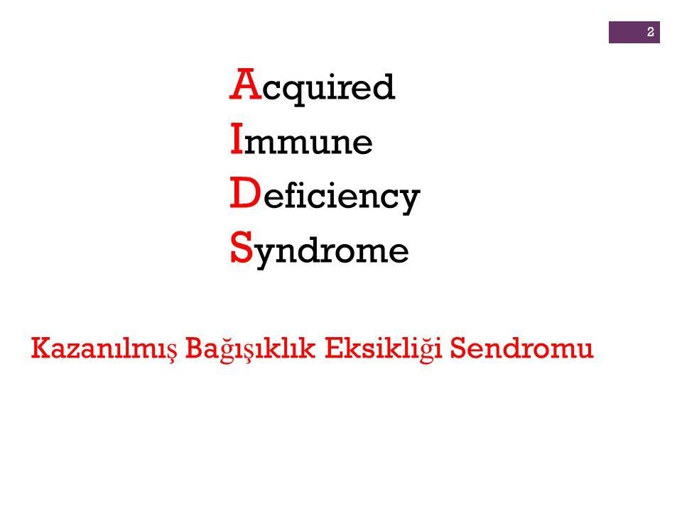 2 A cquired I mmune D eficiency S yndrome Kazanılmı ş Ba ğ ı ş ıklık Eksikli ğ i Sendromu