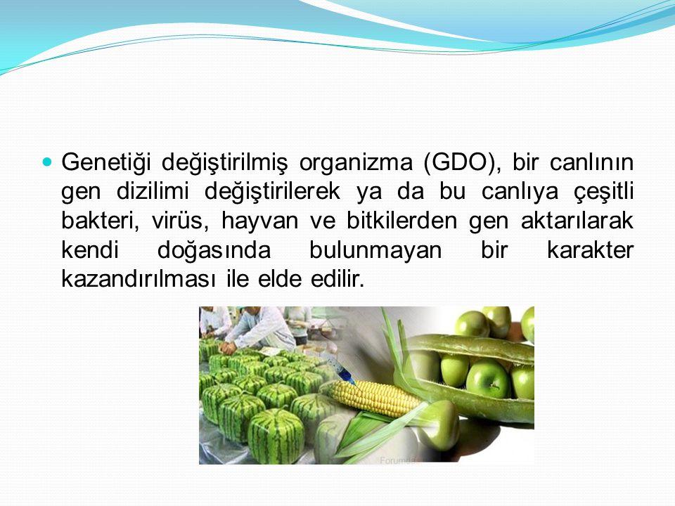 Genetiği değiştirilmiş organizma (GDO), bir canlının gen dizilimi değiştirilerek ya da bu canlıya çeşitli bakteri, virüs, hayvan ve bitkilerden gen ak