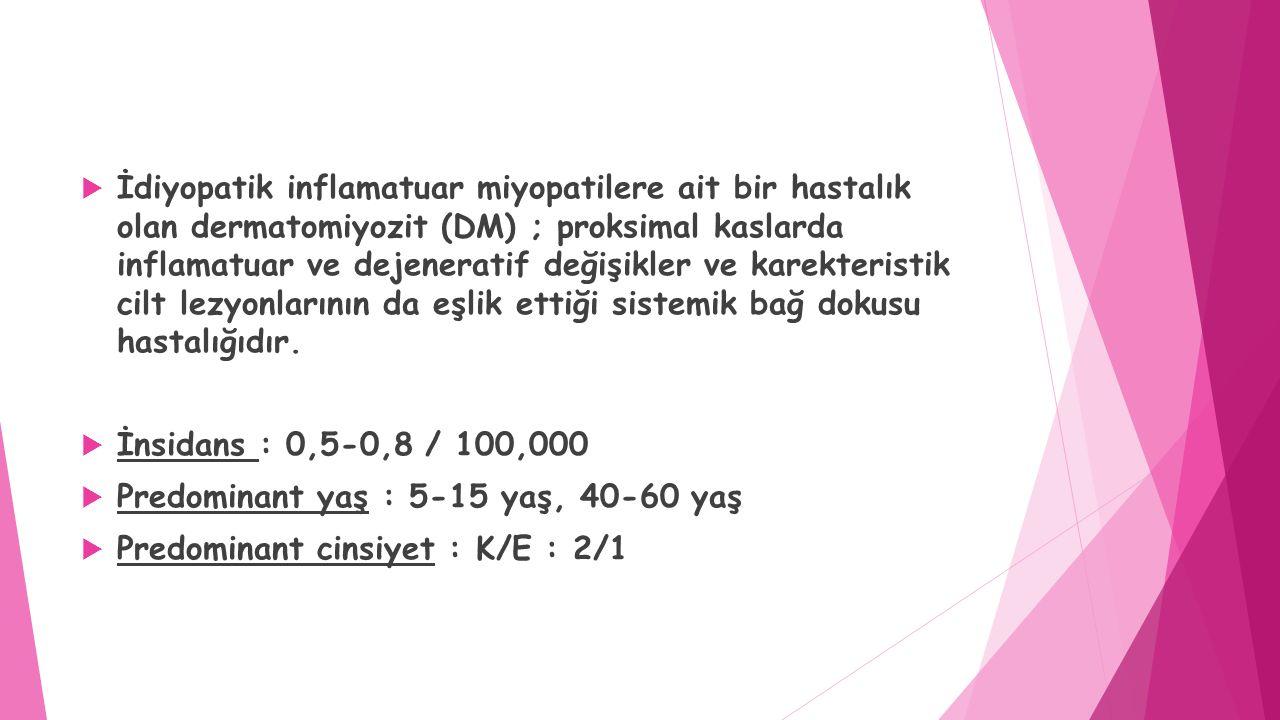  İdiyopatik inflamatuar miyopatilere ait bir hastalık olan dermatomiyozit (DM) ; proksimal kaslarda inflamatuar ve dejeneratif değişikler ve karekter