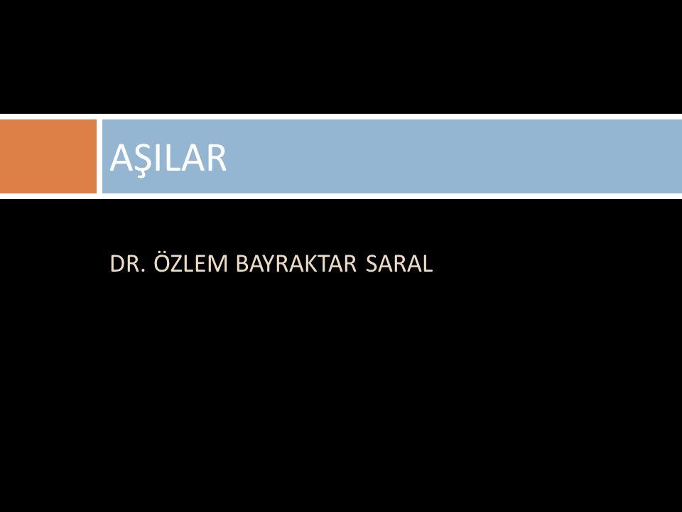 DR. ÖZLEM BAYRAKTAR SARAL AŞILAR