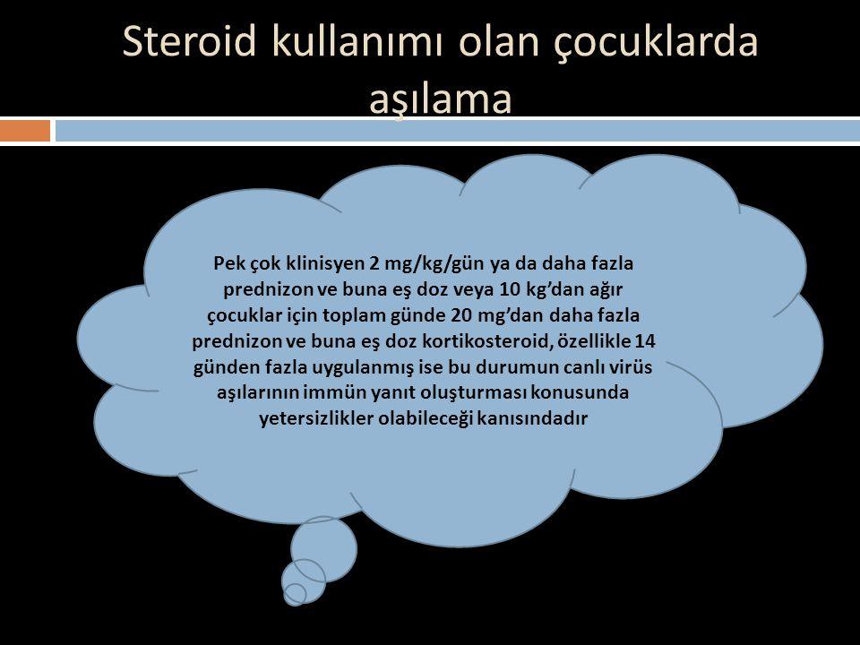 Steroid kullanımı olan çocuklarda aşılama Pek çok klinisyen 2 mg/kg/gün ya da daha fazla prednizon ve buna eş doz veya 10 kg'dan ağır çocuklar için to