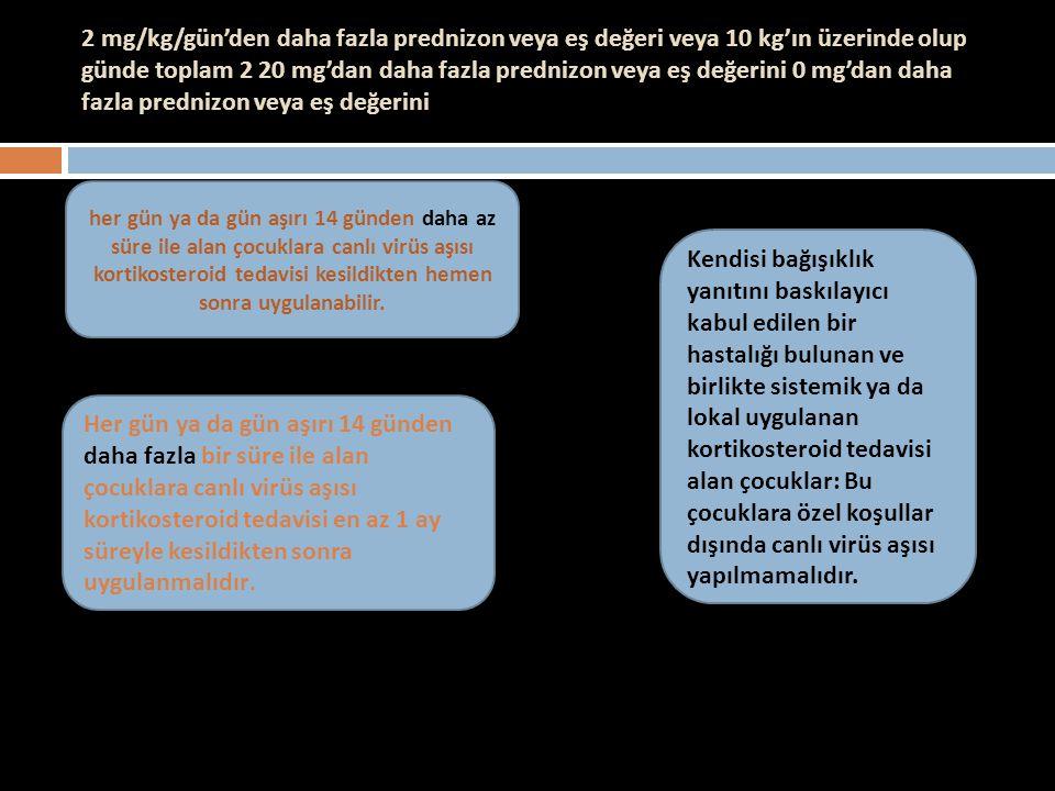 2 mg/kg/gün'den daha fazla prednizon veya eş değeri veya 10 kg'ın üzerinde olup günde toplam 2 20 mg'dan daha fazla prednizon veya eş değerini 0 mg'da