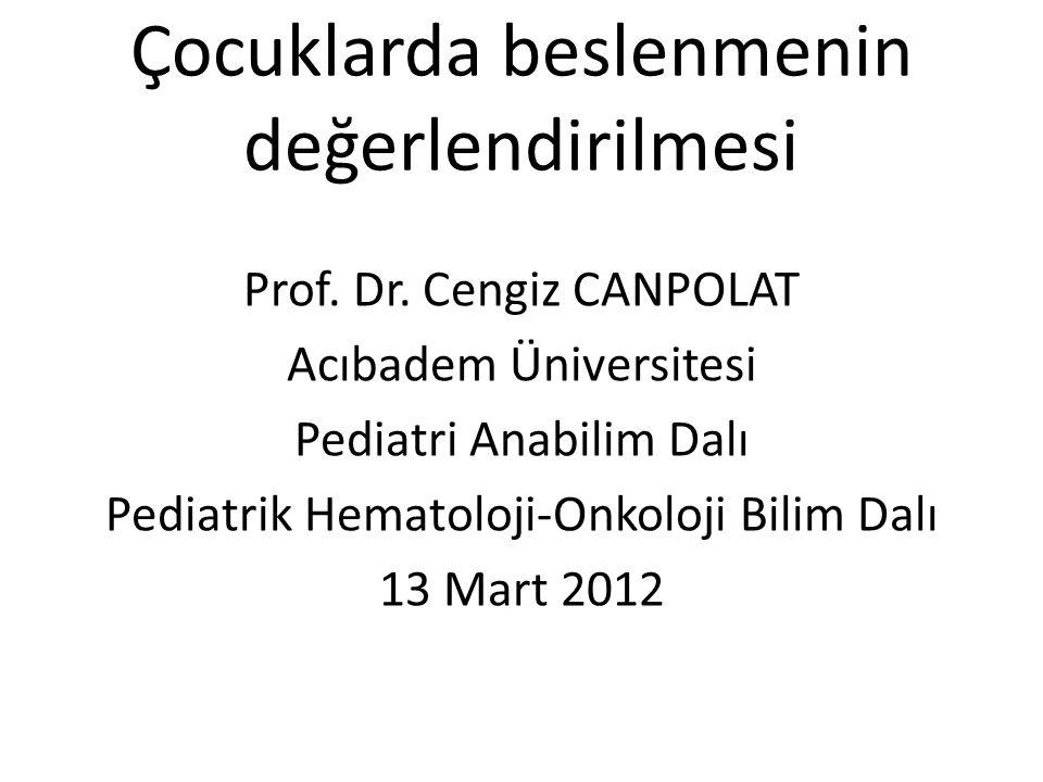 Çocuklarda beslenmenin değerlendirilmesi Prof. Dr. Cengiz CANPOLAT Acıbadem Üniversitesi Pediatri Anabilim Dalı Pediatrik Hematoloji-Onkoloji Bilim Da