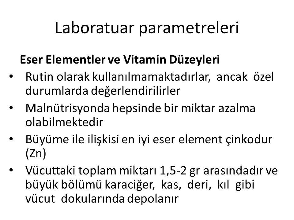 Laboratuar parametreleri Eser Elementler ve Vitamin Düzeyleri Rutin olarak kullanılmamaktadırlar, ancak özel durumlarda değerlendirilirler Malnütrisyo