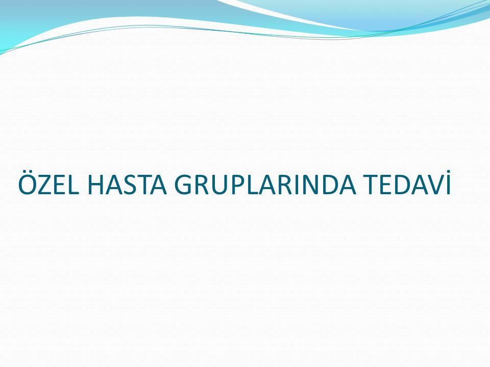 ÖZEL HASTA GRUPLARINDA TEDAVİ