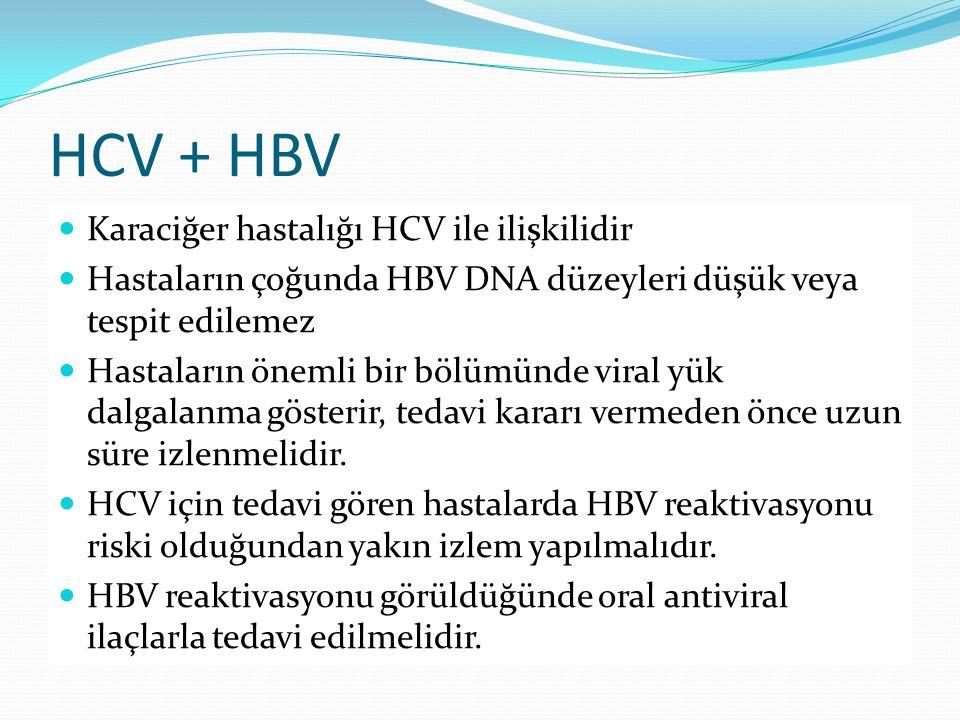 HCV + HBV Karaciğer hastalığı HCV ile ilişkilidir Hastaların çoğunda HBV DNA düzeyleri düşük veya tespit edilemez Hastaların önemli bir bölümünde vira