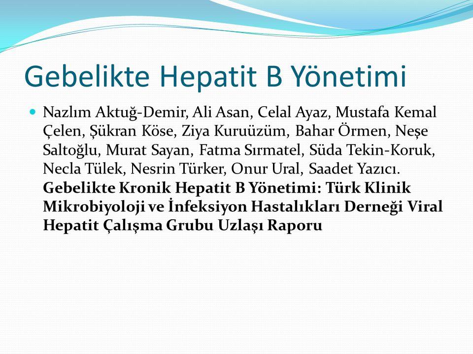 Gebelikte Hepatit B Yönetimi Nazlım Aktuğ-Demir, Ali Asan, Celal Ayaz, Mustafa Kemal Çelen, Şükran Köse, Ziya Kuruüzüm, Bahar Örmen, Neşe Saltoğlu, Mu
