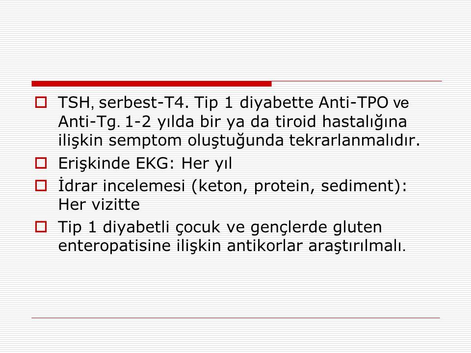  TSH, serbest-T4. Tip 1 diyabette Anti-TPO ve Anti-Tg. 1-2 yılda bir ya da tiroid hastalığına ilişkin semptom oluştuğunda tekrarlanmalıdır.  Erişkin