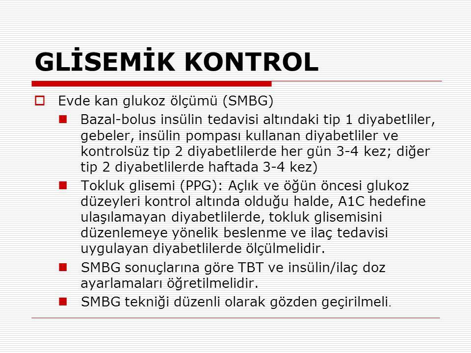 GLİSEMİK KONTROL  Evde kan glukoz ölçümü (SMBG) B azal-bolus insülin tedavisi altındaki tip 1 diyabetliler, gebeler, insülin pompası kullanan diyabet