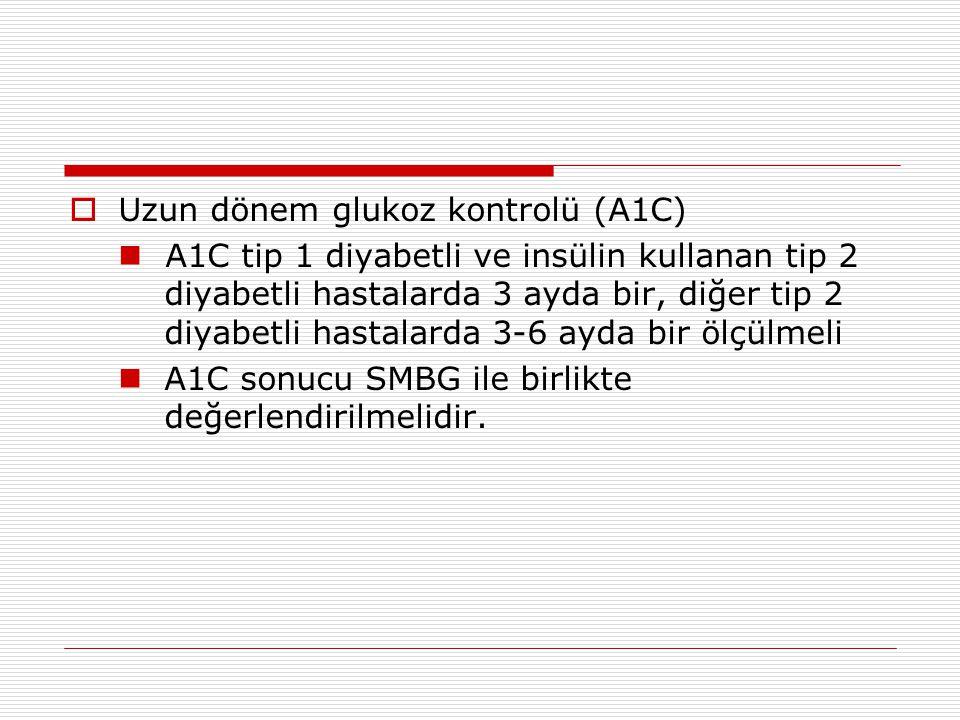  Uzun dönem glukoz kontrolü (A1C) A1C tip 1 diyabetli ve insülin kullanan tip 2 diyabetli hastalarda 3 ayda bir, diğer tip 2 diyabetli hastalarda 3-6