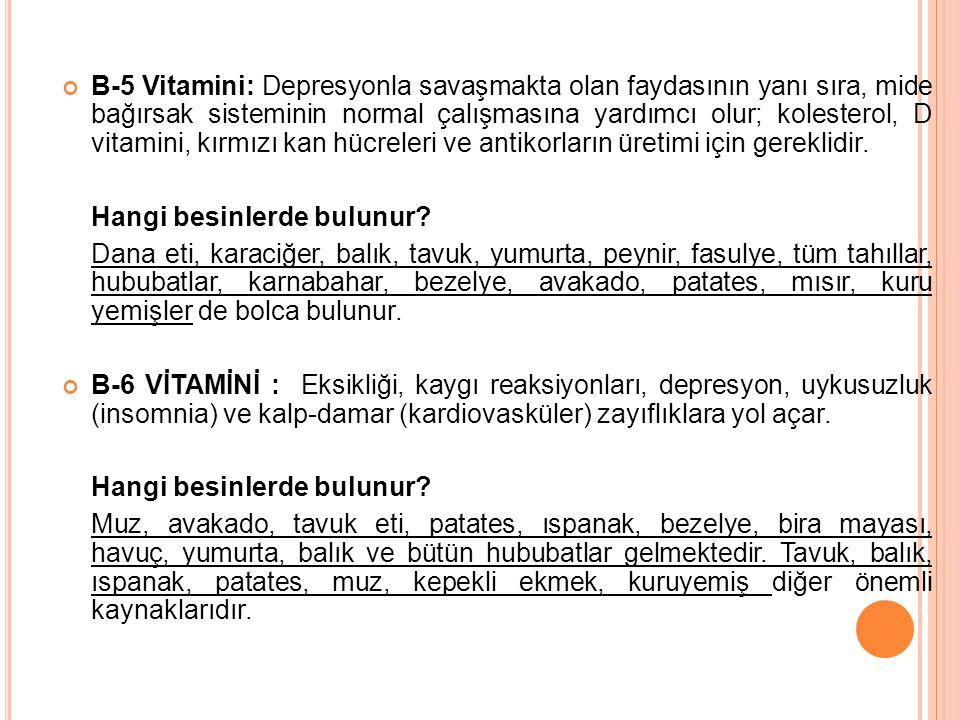 B-5 Vitamini: Depresyonla savaşmakta olan faydasının yanı sıra, mide bağırsak sisteminin normal çalışmasına yardımcı olur; kolesterol, D vitamini, kır
