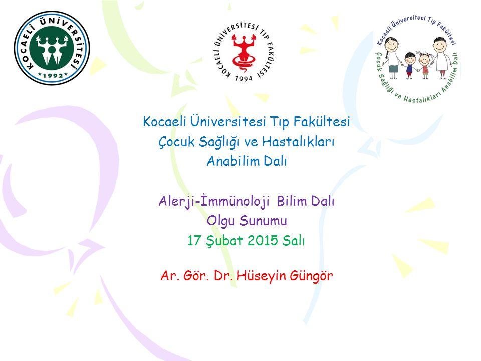 Kocaeli Üniversitesi Tıp Fakültesi Çocuk Sağlığı ve Hastalıkları Anabilim Dalı Alerji-İmmünoloji Bilim Dalı Olgu Sunumu 17 Şubat 2015 Salı Ar. Gör. Dr