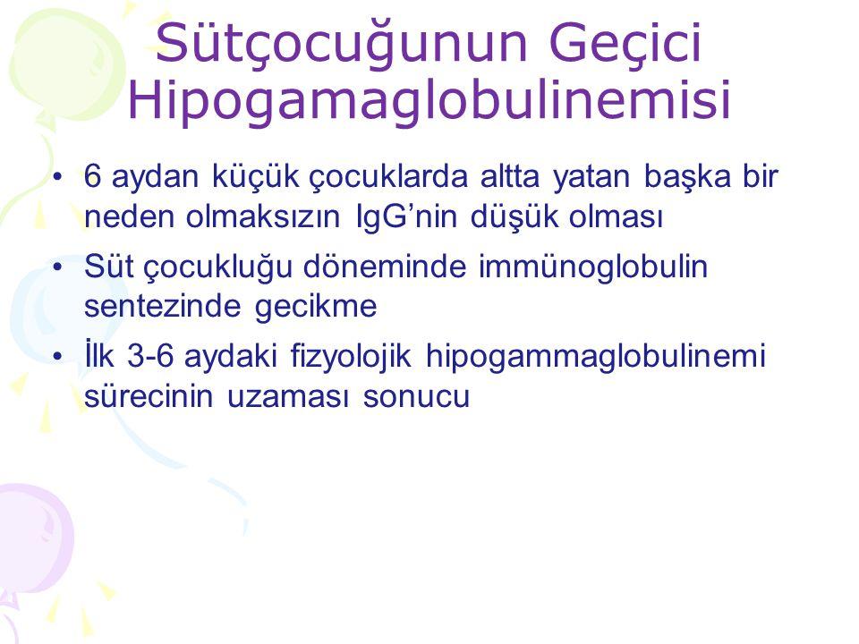 Sütçocuğunun Geçici Hipogamaglobulinemisi 6 aydan küçük çocuklarda altta yatan başka bir neden olmaksızın IgG'nin düşük olması Süt çocukluğu döneminde