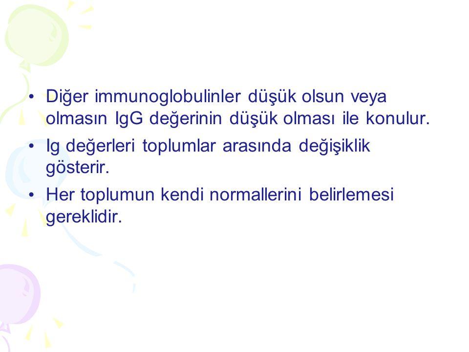 Diğer immunoglobulinler düşük olsun veya olmasın IgG değerinin düşük olması ile konulur. Ig değerleri toplumlar arasında değişiklik gösterir. Her topl