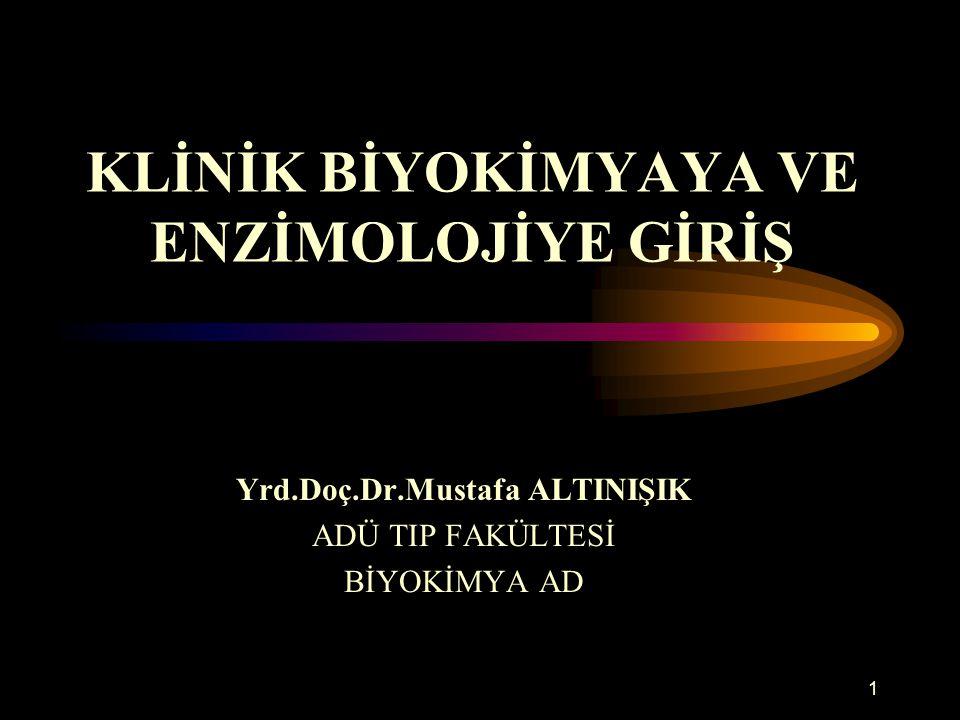 1 KLİNİK BİYOKİMYAYA VE ENZİMOLOJİYE GİRİŞ Yrd.Doç.Dr.Mustafa ALTINIŞIK ADÜ TIP FAKÜLTESİ BİYOKİMYA AD