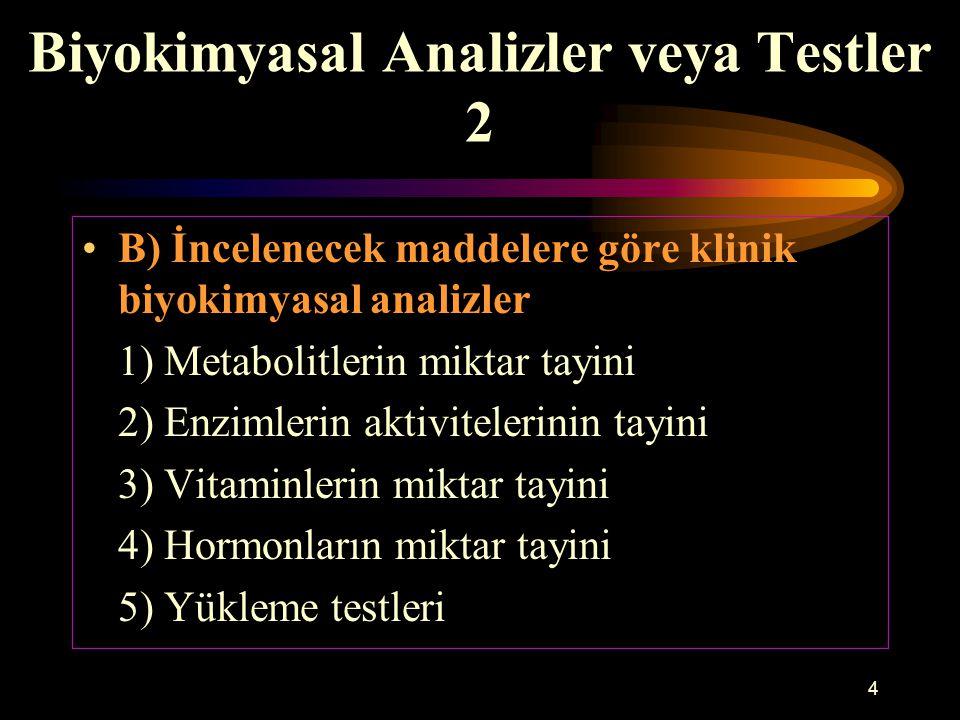 4 Biyokimyasal Analizler veya Testler 2 B) İncelenecek maddelere göre klinik biyokimyasal analizler 1) Metabolitlerin miktar tayini 2) Enzimlerin akti