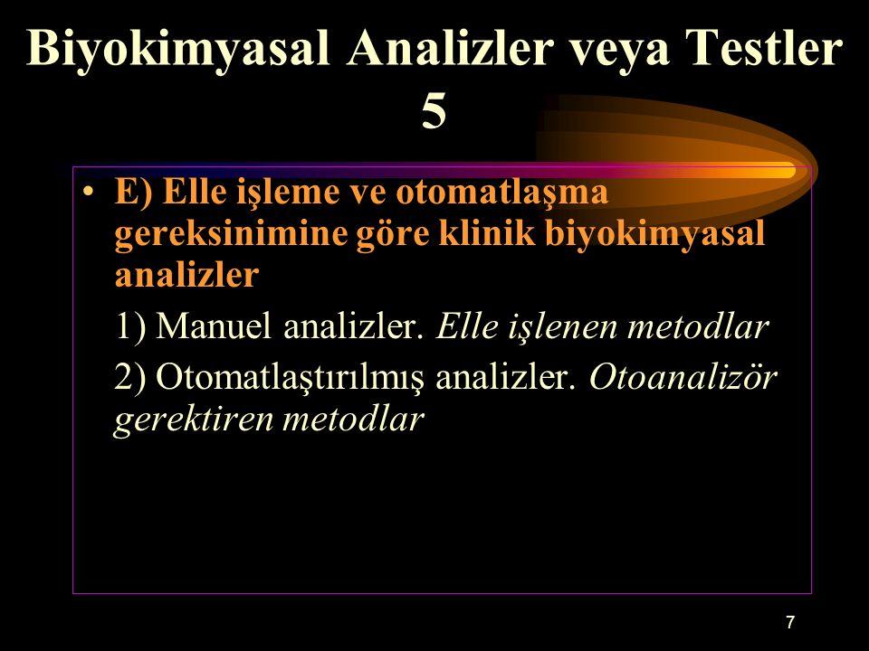 7 Biyokimyasal Analizler veya Testler 5 E) Elle işleme ve otomatlaşma gereksinimine göre klinik biyokimyasal analizler 1) Manuel analizler. Elle işlen